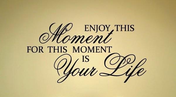 enjoy-this-moment-e1356015207936